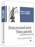 Drept procesual penal. Partea generala. Curs universitar | Autori: Mihai Olariu, Catalin Marin