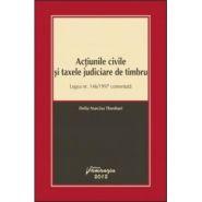 Actiunile civile si taxele judiciare de timbru | Legea nr. 146/1997 comentata | Coordonator: Delia Narcisa Theohari