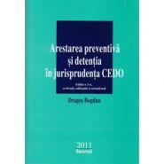 Arestarea preventiva si detentia in jurisprudenta CEDO (Editia a 2-a 2011) | Autor: Dragos BOGDAN
