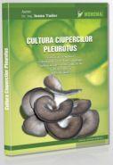 Cultura Ciupercilor PLEUROTUS (Autor: Dr. ing. Ioana Tudor)