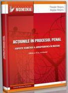 Actiunile in procesul penal. Aspecte teoretice si Jurisprudenta in materie (Carte de: Theodor Mrejeru, Bogdan Mrejeru)