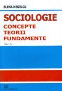 Sociologie - concepte, teorii, fundamente | Autor: Elena Nedelcu