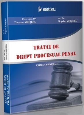 Tratat de Drept Procesual Penal. Partea generala (Cu modificarile aduse de Legea nr. 202/2010) (Carte de: Theodor Mrejeru, Bogdan Mrejeru)