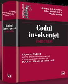 Codul insolventei comentat. Legea nr. 85/2014 privind procedurile de prevenire a insolventei si de insolventa M. Of. nr. 466 din 25 iunie 2014