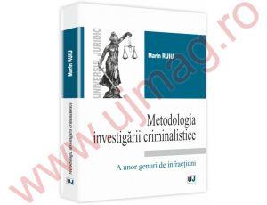 Metodologia investigarii criminalistice a unor genuri de infractiuni   Autor: Marin Ruiu