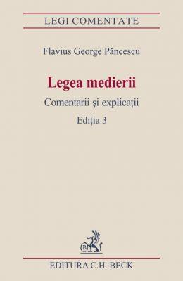 Legea medierii. Comentarii si explicatii. Editia 3 (oct. 2014) | Autor: Flavius Pancescu