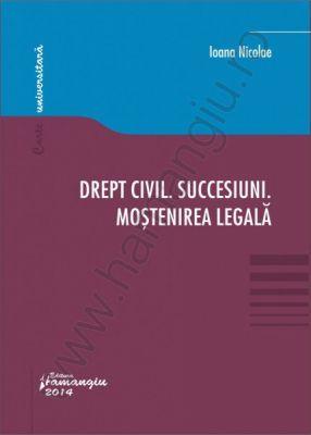 Drept civil. Succesiuni. Mostenirea legala | Autor: Ioana Nicolae