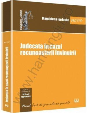 Judecata in cazul recunoasterii invinuirii | Ed. coord. de: Mihail Udroiu | Autor: Magdalena Iordache
