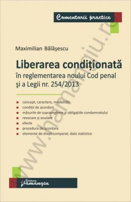 Liberarea conditionata in reglementarea noului Cod penal si a Legii nr. 254/2013   Autor: Maximilian Balasescu