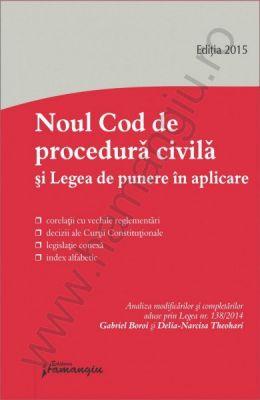 2015: Noul Cod de procedura civila si Legea de punere in aplicare [Gabriel BOROI si Delia Narcisa THEOHARI: Analiza modificarilor si completarilor aduse prin Legea nr. 138/2014]