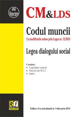 Codul muncii & Legea dialogului social, actualizat 1 februarie 2015