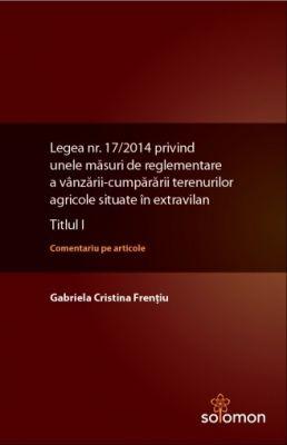 Legea nr. 17/2014 privind unele masuri de reglementare a vanzarii-cumpararii terenurilor agricole situate in extravilan