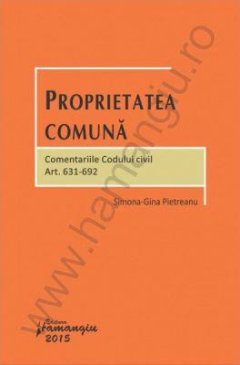 Proprietatea comuna. Comentariile Codului civil. Art. 631-692 | Autor: Simona Gina Pietreanu