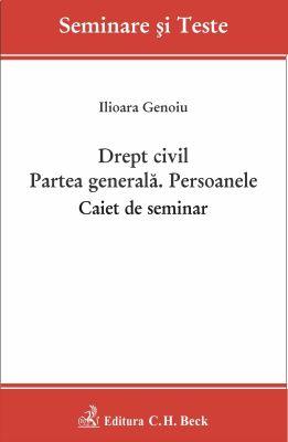 Drept civil. Partea generala. Persoanele. Caiet de seminar | Autor: Genoiu Ilioara