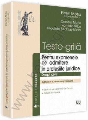Teste-grila pentru examenele de admitere in profesiile juridice. Drept civil - Ed. II | Autor: F. Motiu s.a.