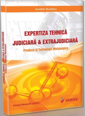 Expertiza tehnica judiciara si extrajudiciara. Produse si tehnologii metalurgice (Carte de: Aurelian Buzaianu)