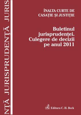 Buletinul jurisprudentei. Culegere de decizii pe anul 2011 (Inalta Curte de Casatie si Justitie)