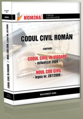 Codul civil roman. Codul civil in vigoare; Noul Cod civil (Legea nr. 287/2009)
