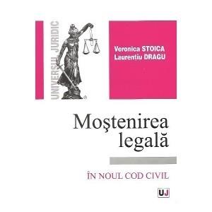 Mostenirea legala | Conform Noului Cod civil | Autori: Veronica STOICA si Laurentiu DRAGU