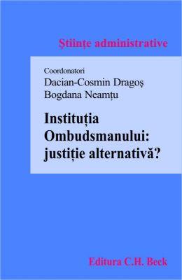 Institutia Ombudsmanului: justitie alternativa? | Coordonatori: Neamtu Bogdana, Dragos Dacian Cosmin