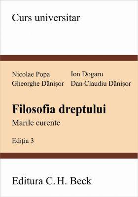 Filozofia dreptului. Marile curente. Editia a III-a | Autori: Popa Nicolae, Dogaru Ion, Danisor Gheorghe, Danisor Dan Claudiu