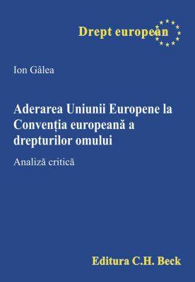 Aderarea Uniunii Europene la Conventia europeana a drepturilor omului | Autor: Galea Ion