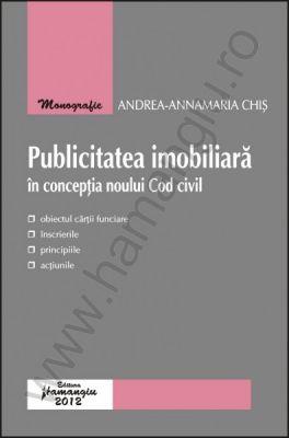 Publicitatea imobiliara in conceptia noului Cod civil   Autor: Andrea-Annamaria Chis