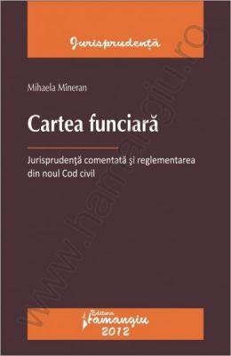 Cartea funciara | Jurisprudenta comentata si reglementarea din noul Cod civil | Autor: Mihaela Mineran