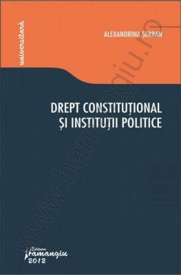 Drept constitutional si institutii politice - curs universitar   Autor: Alexandrina Serban