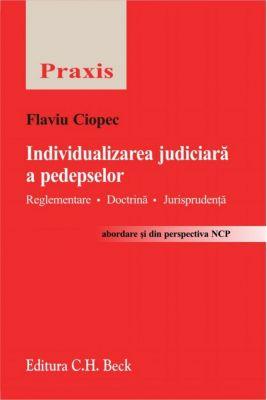Individualizarea judiciara a pedepsei | Reglementare. Doctrina. Jurisprudenta | Abordare si din perspectiva NCP | Autor: Ciopec Flaviu