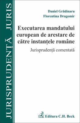 Executarea mandatului european de arestare de catre instantele romane. Jurisprudenta comentata