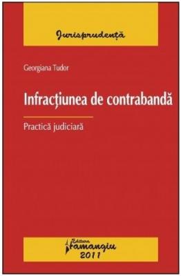 Infractiunea de contrabanda. Practica judiciara | Autor: Georgiana Tudor