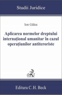 Aplicarea normelor dreptului international umanitar in cazul operatiunilor antiteroriste | Autor: Galea Ion