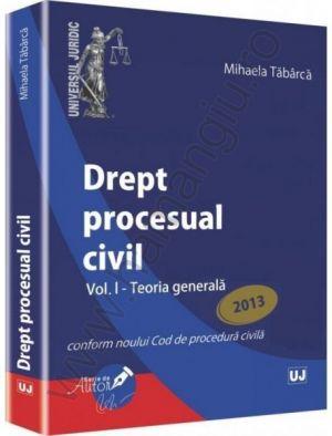 Mihaela Tabarca: Drept procesual civil. Vol. I - Teoria generala [Conform noului Cod de procedura civila]