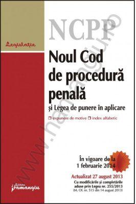 Noul Cod de procedura penala si Legea de punere in aplicare | Actualizare: 27 august 2013 [cu expunere de motive si index alfabetic]