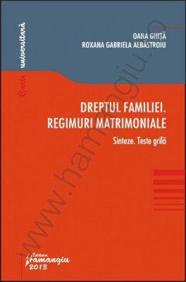 Dreptul familiei. Regimuri matrimoniale Sinteze. Teste grila | Autori: Oana Ghita, Roxana Gabriela Albastroiu