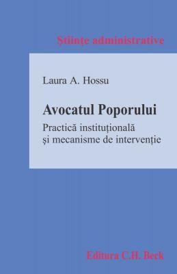 Avocatul Poporului. Practica institutionala si mecanisme de interventie | Autor: Laura A. Hossu
