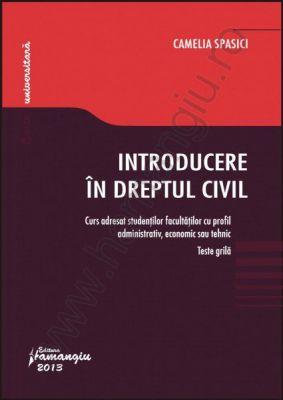 Introducere in dreptul civil. Teste grila. Curs adresat stundentilor facultatilor cu profil administrativ, economic sau tehnic
