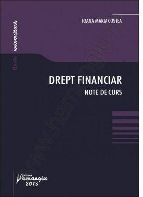 Drept financiar. Note de curs | Autor: Ioana Maria Costea