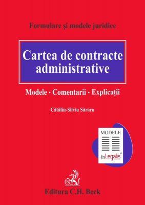 Cartea de contracte administrative. Modele. Comentarii. Explicatii | Carte de: Sararu Catalin-Silviu