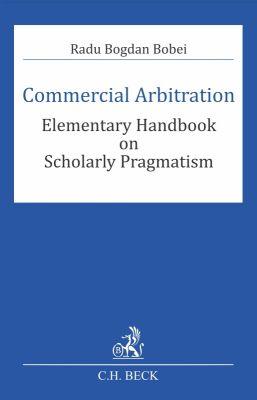 Commercial Arbitration. Elementary Handbook on Scholarly Pragmatism | Autor: Bobei Radu Bogdan