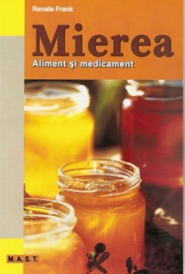 Mierea. Aliment si medicament | Autor: Renate Frank