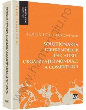 Solutionarea diferendelor in cadrul Organizatiei Mondiale a Comertului | Autor: Costin Horia Rogoveanu
