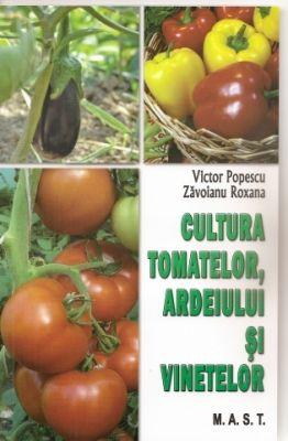 Cultura tomatelor, ardeiului si vinetelor | Autori: Victor Popescu, Roxana Zavoianu