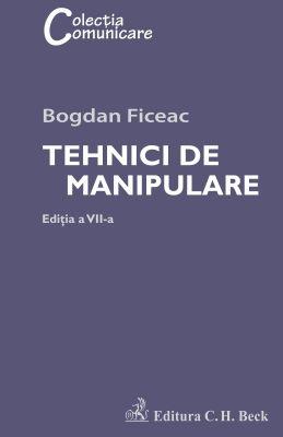 Tehnici de manipulare. Editia VII | Autor: Ficeac Bogdan