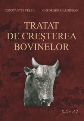 Tratat de crestere a bovinelor. Vol. 2 | Autori: Constantin Velea, Gheorghe Margineanean