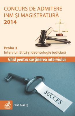 Concurs de admitere la INM si Magistratura 2014 (Proba 3. Interviul. Etica si deontologie judiciara) | Autor: Cristi Danilet
