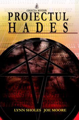 Proiectul Hades   Autori: Lynn Sholes, Joe Moore