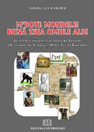 M`BOTE MONDELE! | BUNA ZIUA OMULE ALB! | Jurnal de calatorii si aventuri pe ECUATOR. Pe urmele lui Stanley si Mihai Tican Rumano