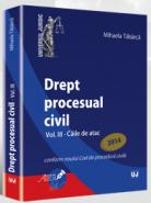 Drept procesual civil. Vol. III. Caile de atac - Conform noului Cod de procedura civila | Autor: Mihaela Tabarca